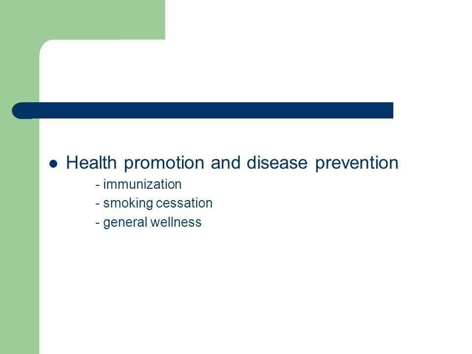 Health promotion and disease prevention - immunization - smoking cessation - general wellness