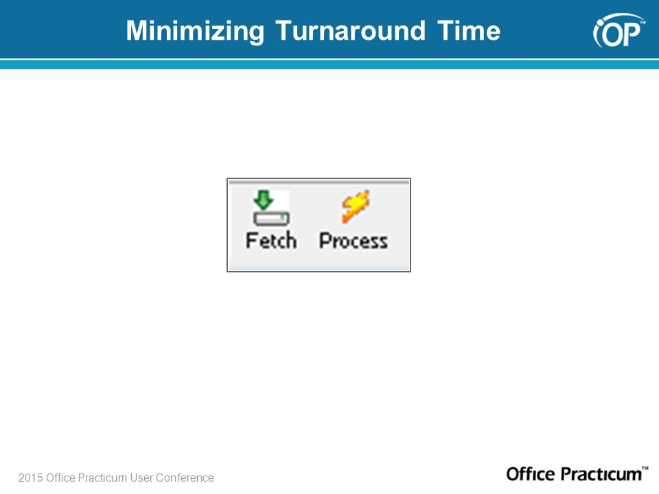 2015 Office Practicum User Conference Minimizing Turnaround Time