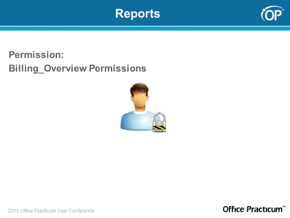 2015 Office Practicum User Conference Reports Permission: Billing_Overview Permissions