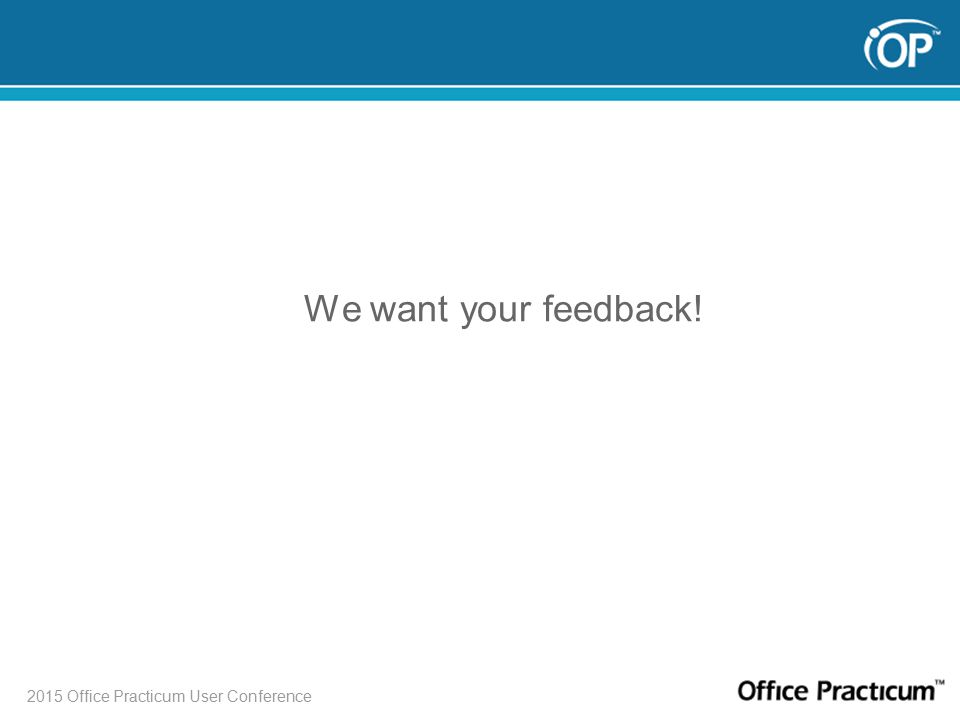 2015 Office Practicum User Conference We want your feedback!