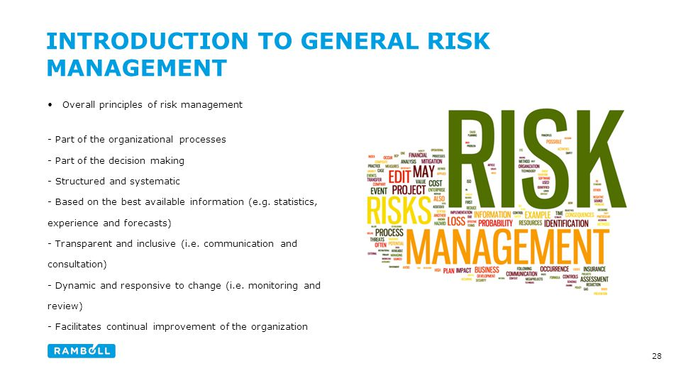 Overall principles of risk management - Part of the organizational processes - Part of the decision making - Structured and systematic - Based on the best available information (e.g.