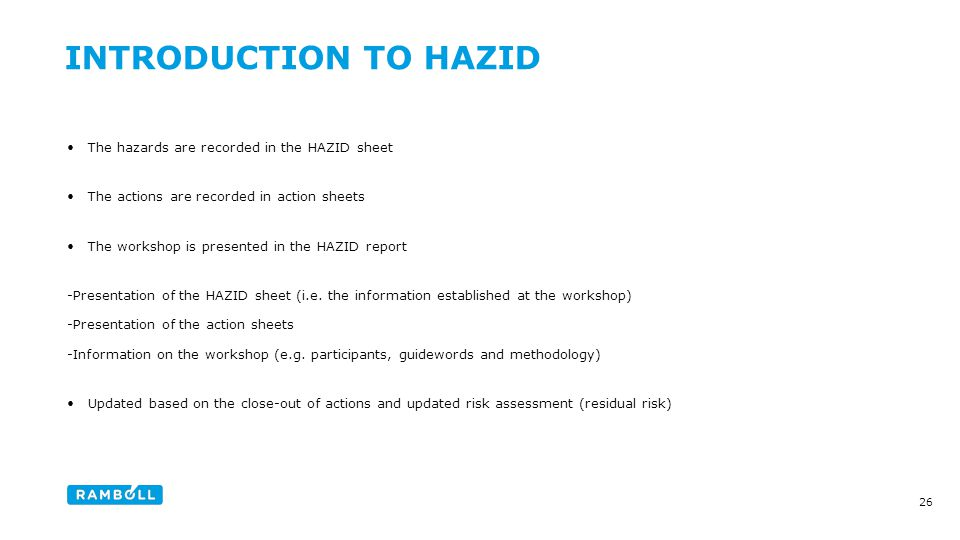 The hazards are recorded in the HAZID sheet The actions are recorded in action sheets The workshop is presented in the HAZID report -Presentation of the HAZID sheet (i.e.