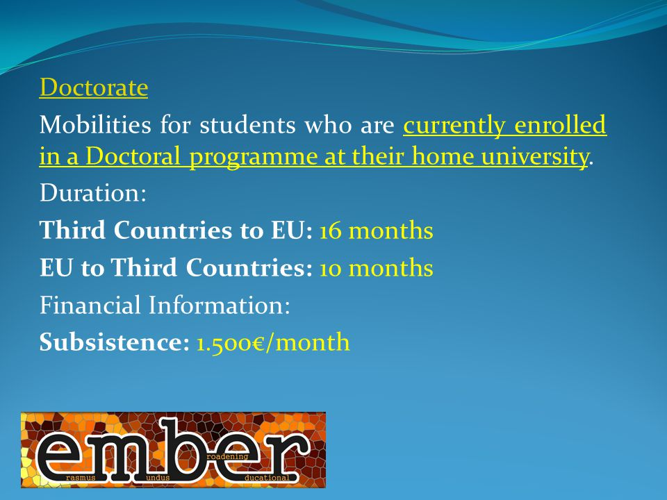 Doctorate Mobilities for students who are currently enrolled in a Doctoral programme at their home university.