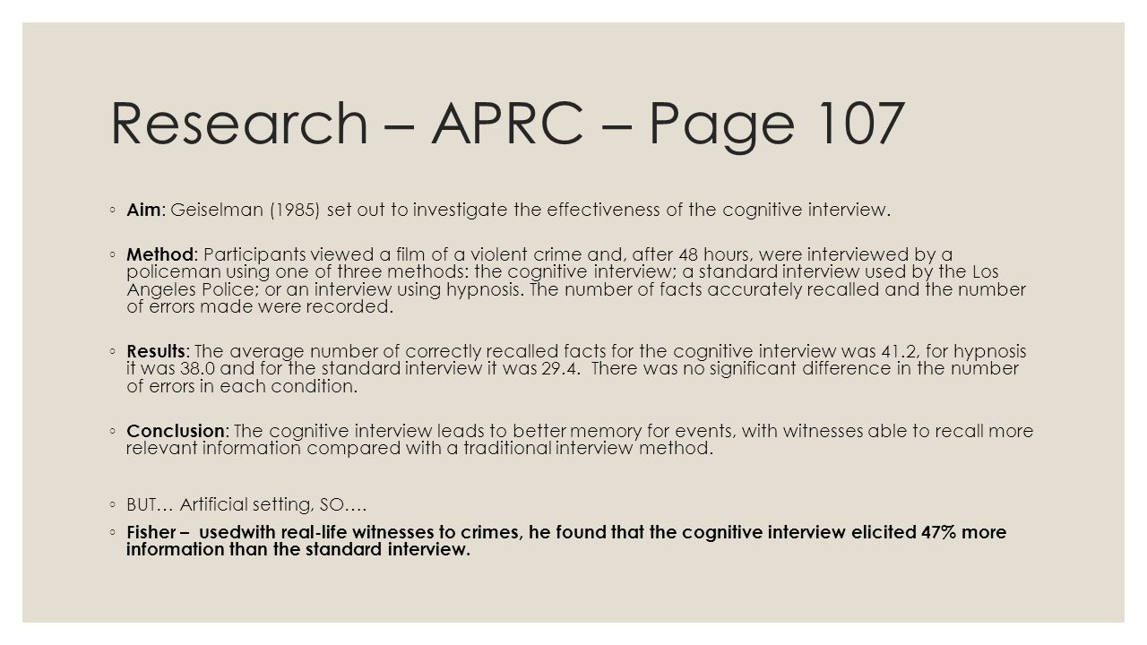 Research – APRC – Page 107 ◦ Aim : Geiselman (1985) set out to investigate the effectiveness of the cognitive interview.