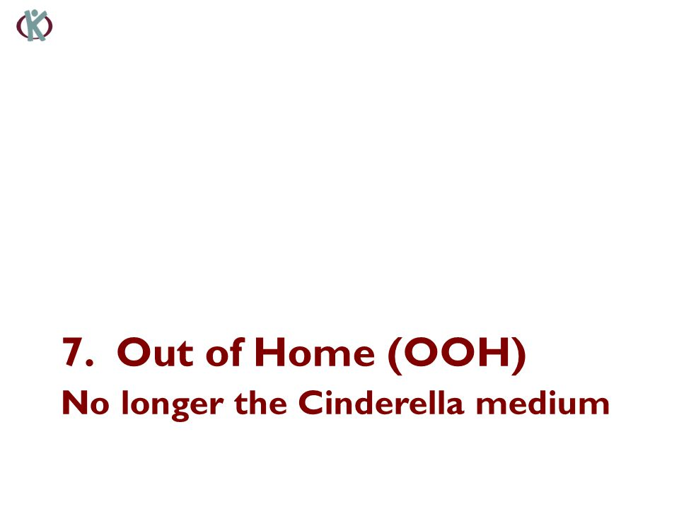 7.Out of Home (OOH) No longer the Cinderella medium