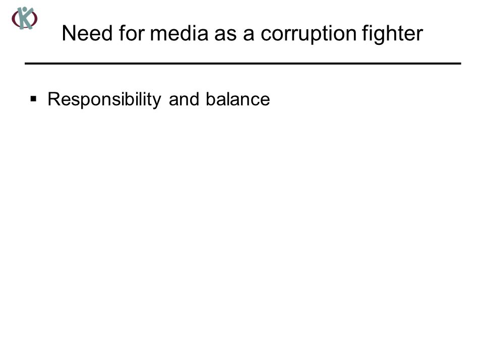 Need for media as a corruption fighter  Responsibility and balance