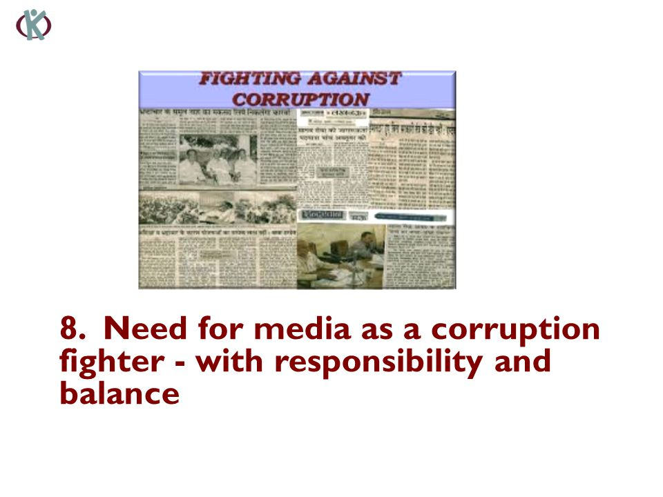 8. Need for media as a corruption fighter - with responsibility and balance