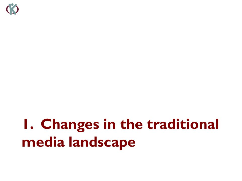 1. Changes in the traditional media landscape
