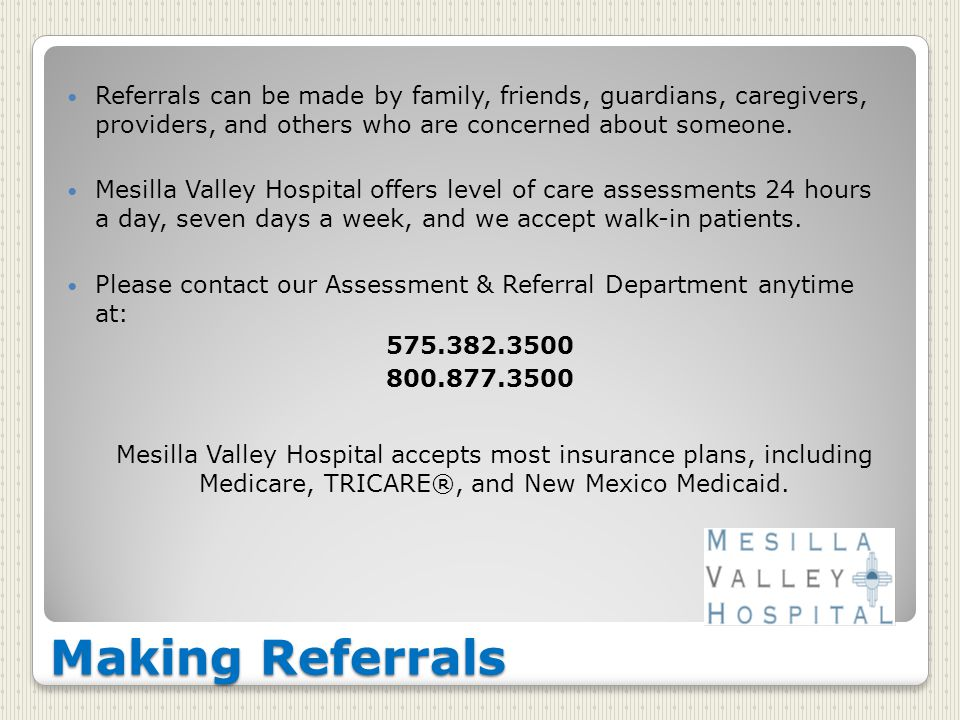 Making Referrals Referrals can be made by family, friends, guardians, caregivers, providers, and others who are concerned about someone.