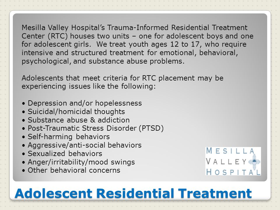 Adolescent Residential Treatment Mesilla Valley Hospital's Trauma-Informed Residential Treatment Center (RTC) houses two units – one for adolescent boys and one for adolescent girls.