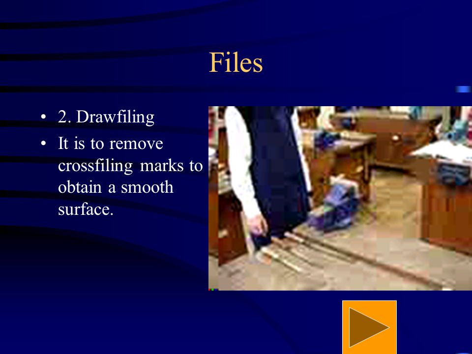 Files 1. Crossfiling It is mainly for rough cutting which does not leave a smooth surface.