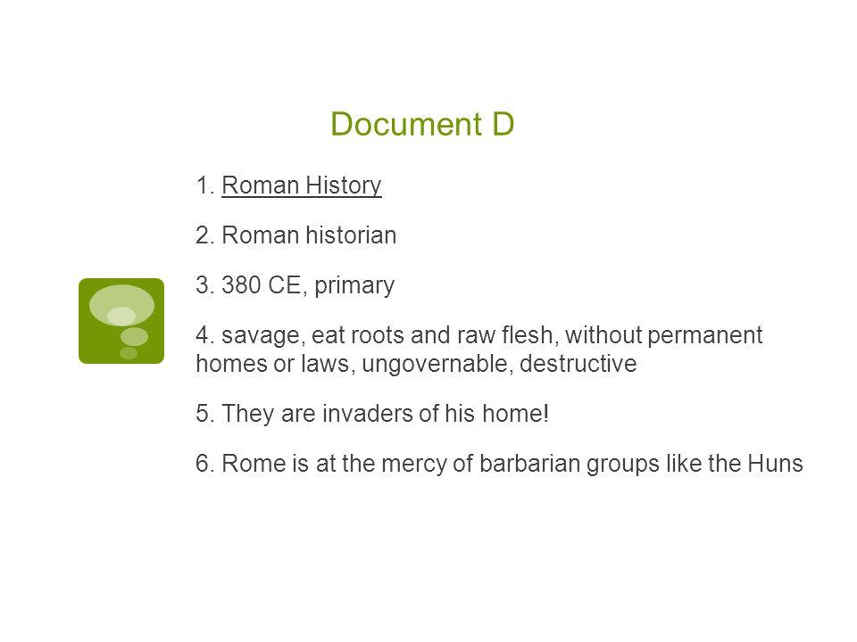 Document D 1.Roman History 2. Roman historian 3. 380 CE, primary 4.