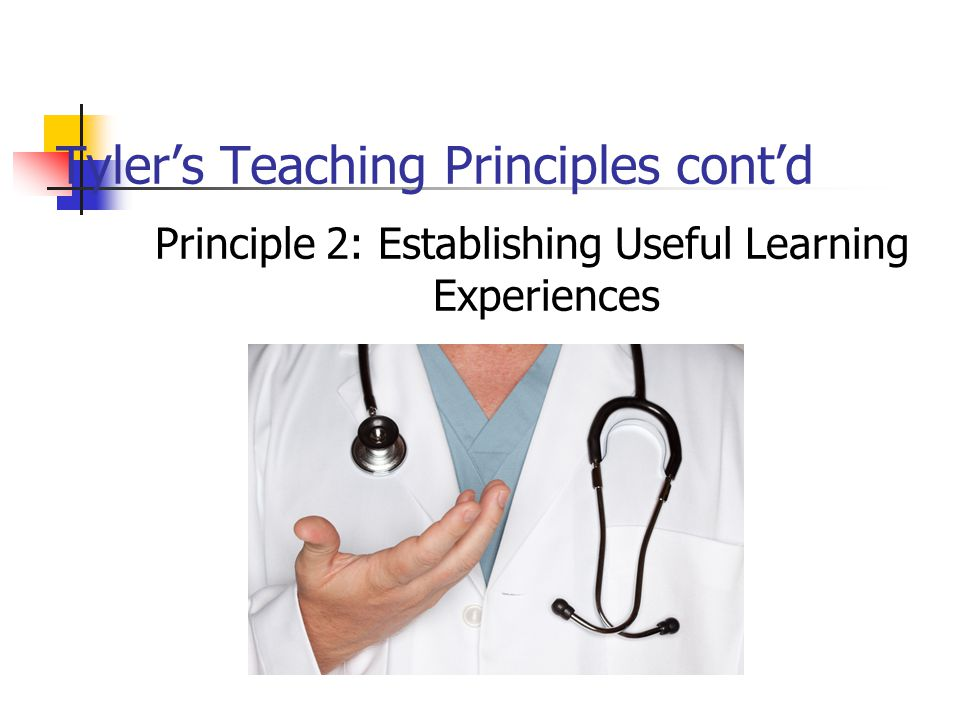 Tyler's Teaching Principles cont'd Principle 3: Organizing Learning Experiences to Have a Maximum Cumulative Effect