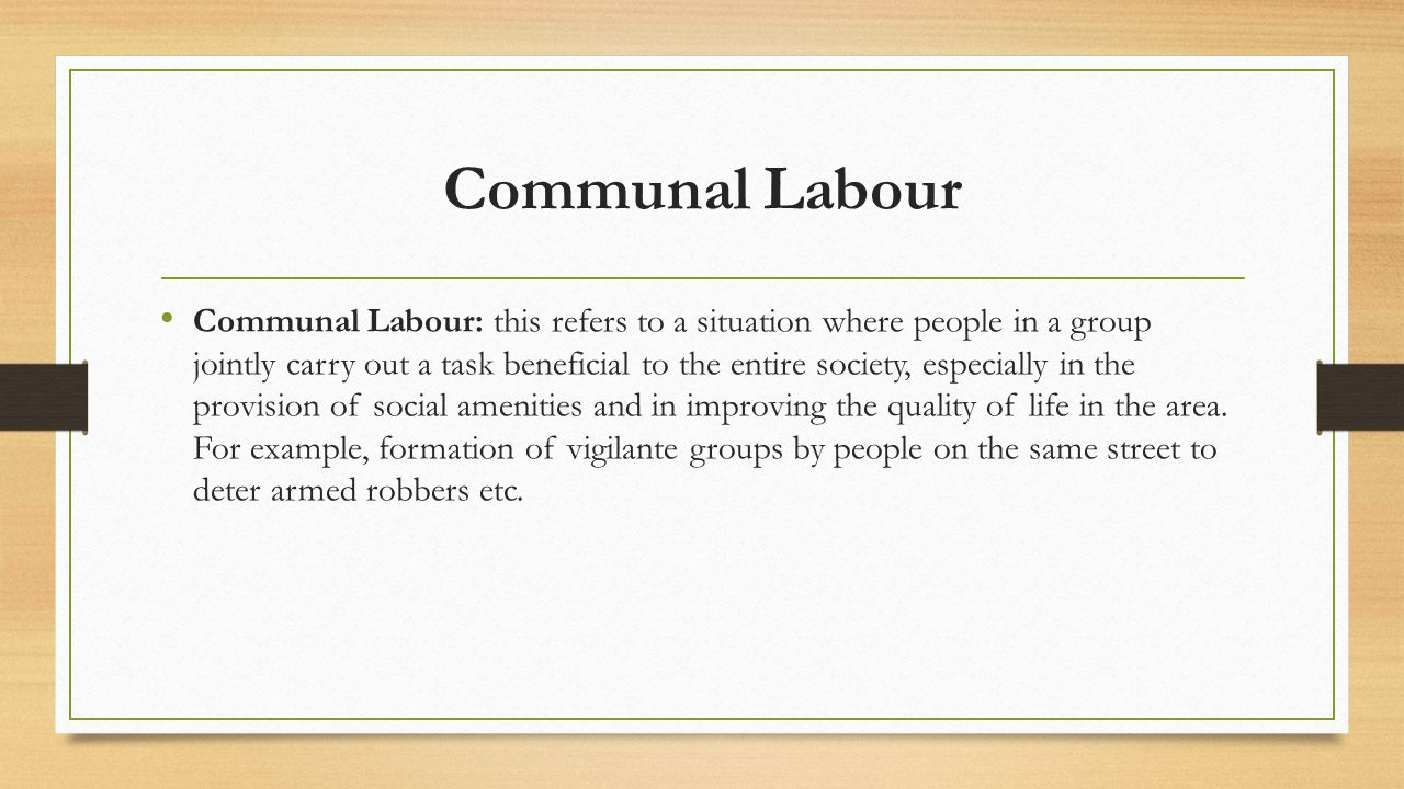 Communal Labour Communal Labour: this refers to a situation where people in a group jointly carry out a task beneficial to the entire society, especia
