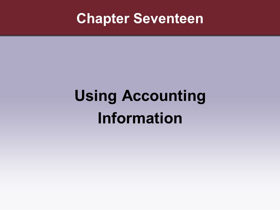 Chapter Seventeen Using Accounting Information