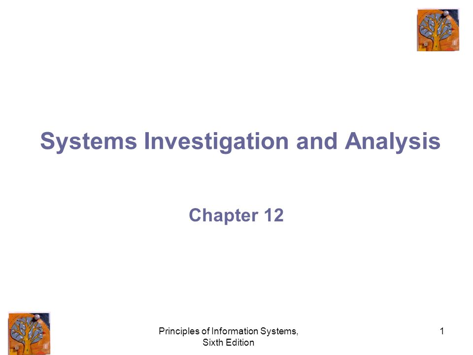 Principles of Information Systems, Sixth Edition 1 Systems Investigation and Analysis Chapter 12