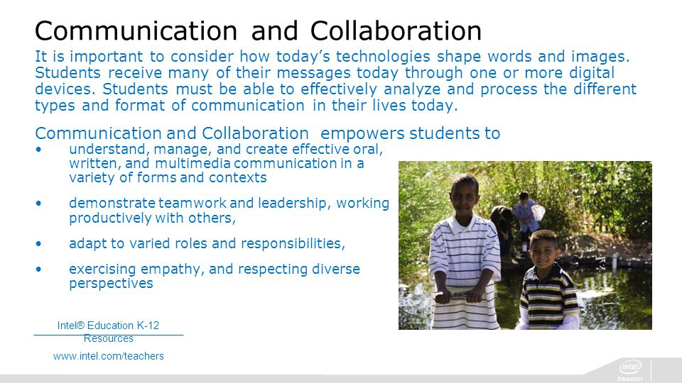 Intel® Education K-12 Resources   Communication and Collaboration It is important to consider how today's technologies shape words and images.