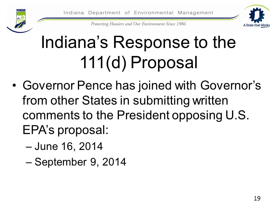 Indiana's Response to the 111(d) Proposal Governor Pence has joined with Governor's from other States in submitting written comments to the President opposing U.S.