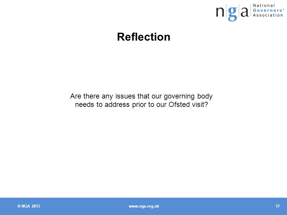 © NGA Reflection Are there any issues that our governing body needs to address prior to our Ofsted visit