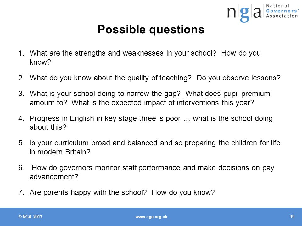 © NGA Possible questions 1.What are the strengths and weaknesses in your school.