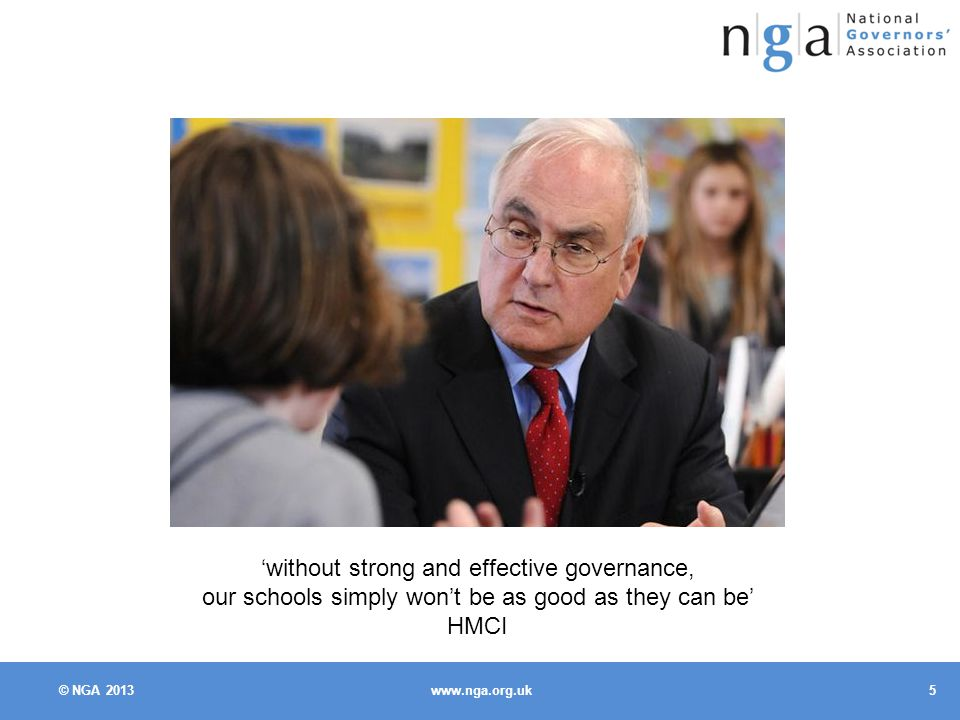 © NGA 'without strong and effective governance, our schools simply won't be as good as they can be' HMCI