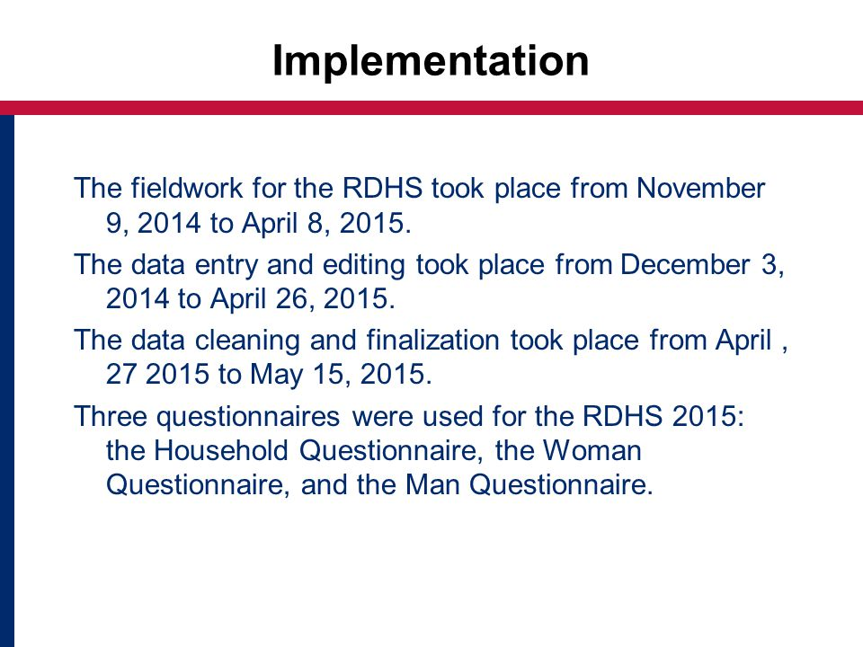 Implementation The fieldwork for the RDHS took place from November 9, 2014 to April 8, 2015.