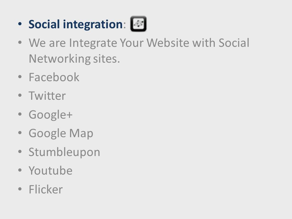 Social integration: We are Integrate Your Website with Social Networking sites.