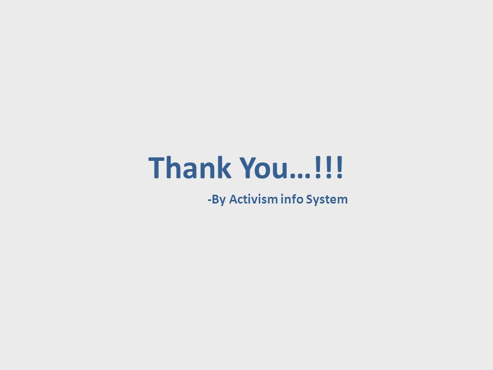 Thank You…!!! -By Activism info System
