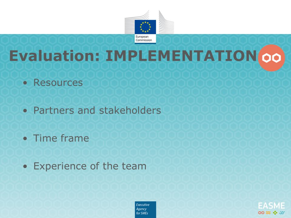 Evaluation: IMPLEMENTATION Resources Partners and stakeholders Time frame Experience of the team