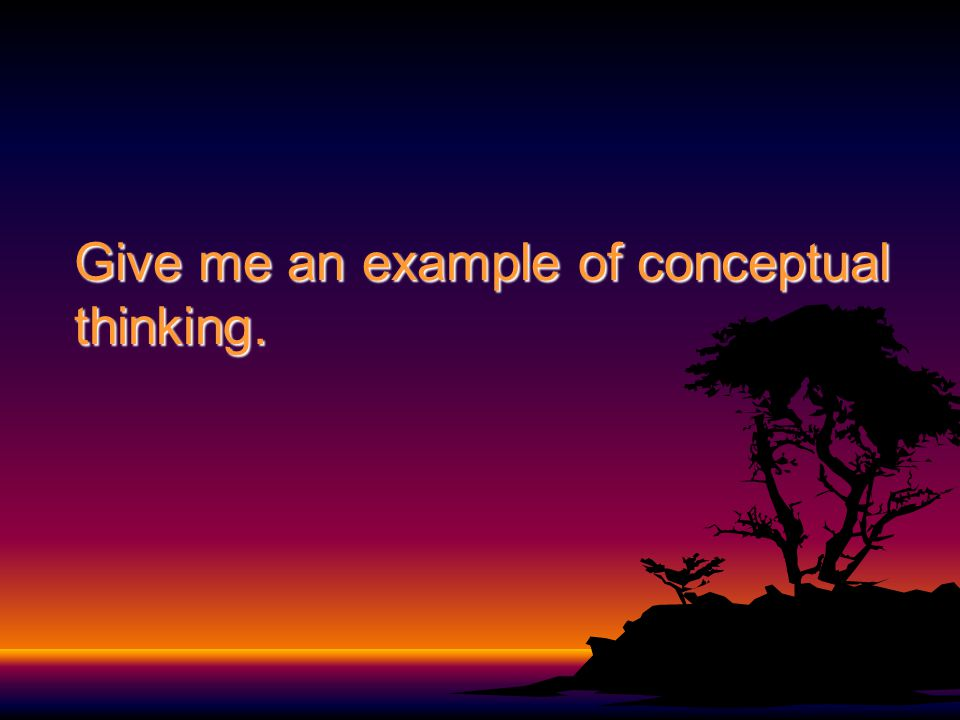 Give me an example of conceptual thinking.
