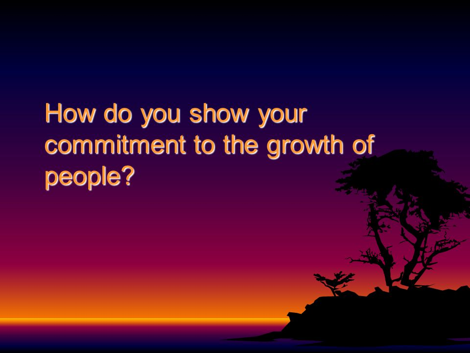 How do you show your commitment to the growth of people