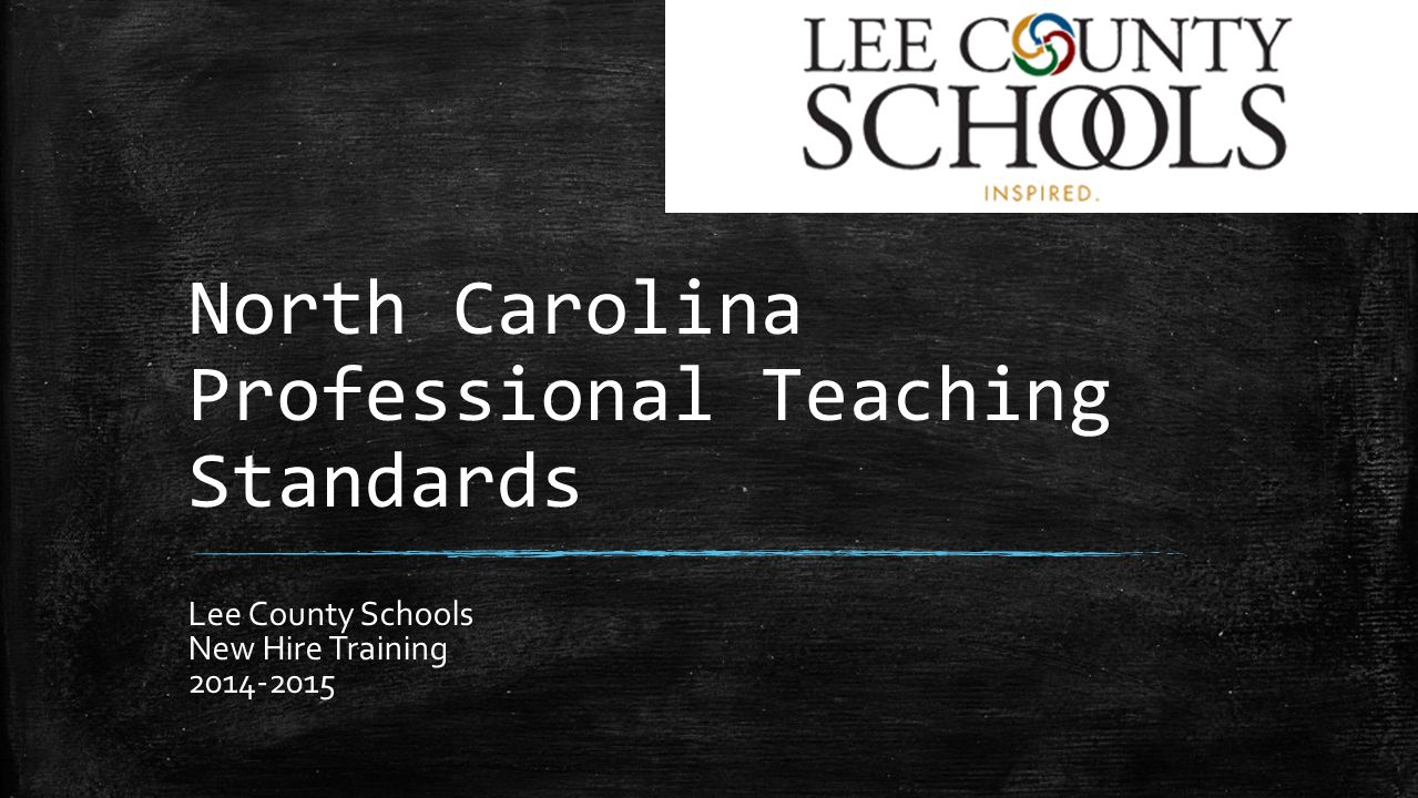 North Carolina Professional Teaching Standards Lee County Schools New Hire Training