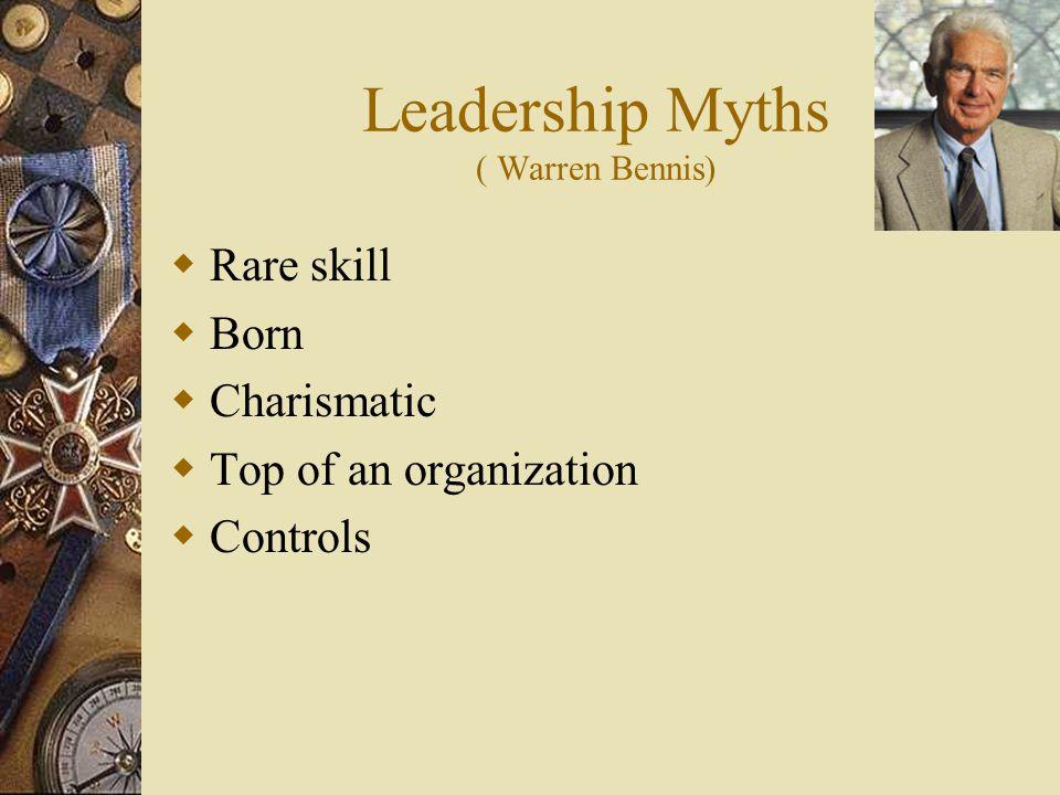 Leadership Myths ( Warren Bennis)  Rare skill  Born  Charismatic  Top of an organization  Controls