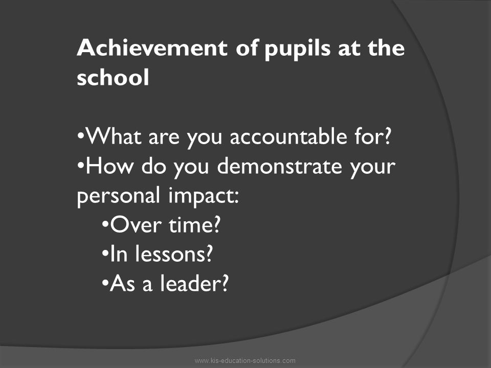 Achievement of pupils at the school What are you accountable for.