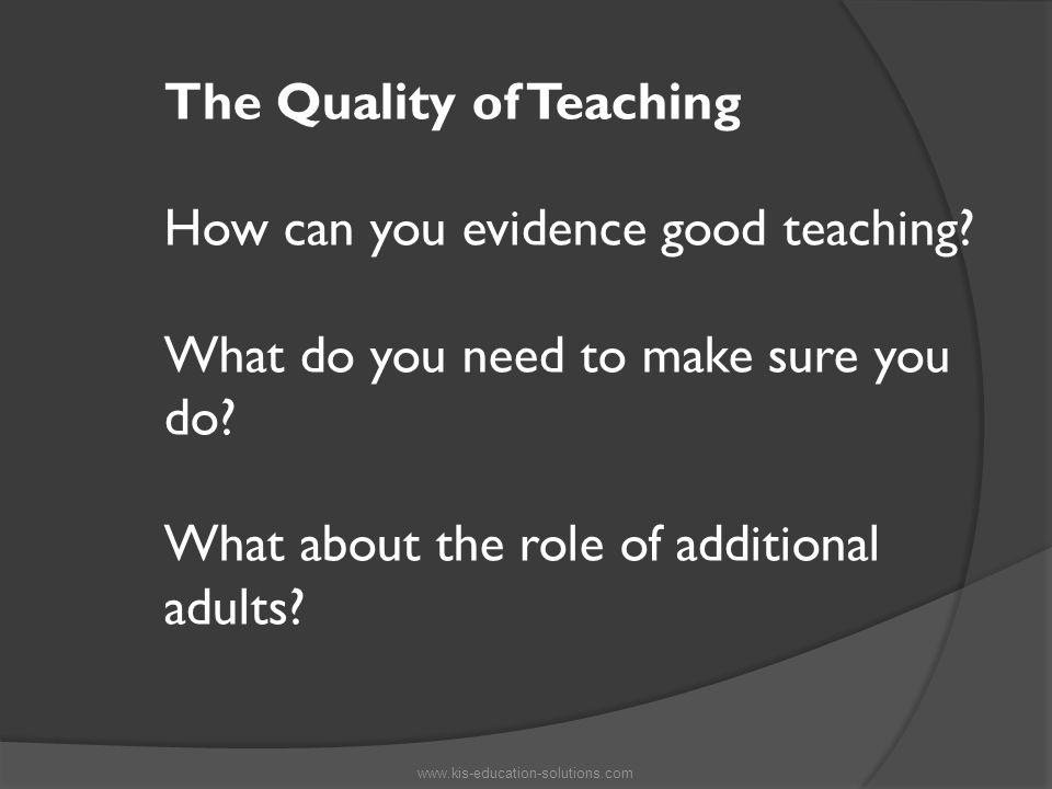 The Quality of Teaching How can you evidence good teaching.