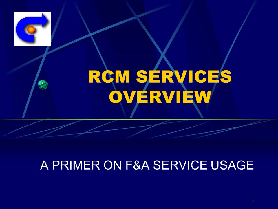 1 RCM SERVICES OVERVIEW A PRIMER ON F&A SERVICE USAGE