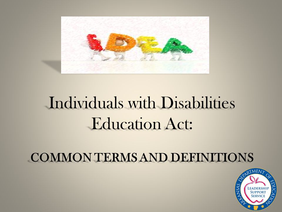 COMMON TERMS AND DEFINITIONS Individuals with Disabilities Education Act: