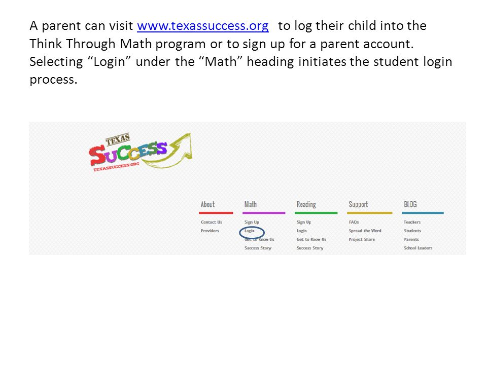 A parent can visit   to log their child into the Think Through Math program or to sign up for a parent account.