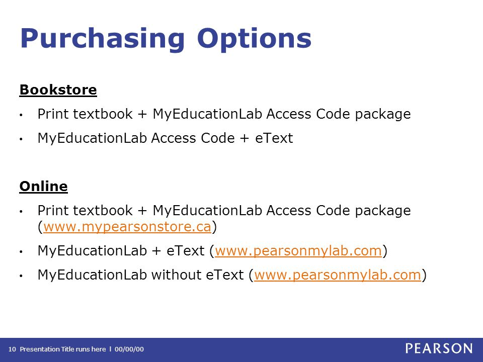 Purchasing Options Bookstore Print textbook + MyEducationLab Access Code package MyEducationLab Access Code + eText Online Print textbook + MyEducationLab Access Code package (  MyEducationLab + eText (  MyEducationLab without eText (  Presentation Title runs here l 00/00/0010