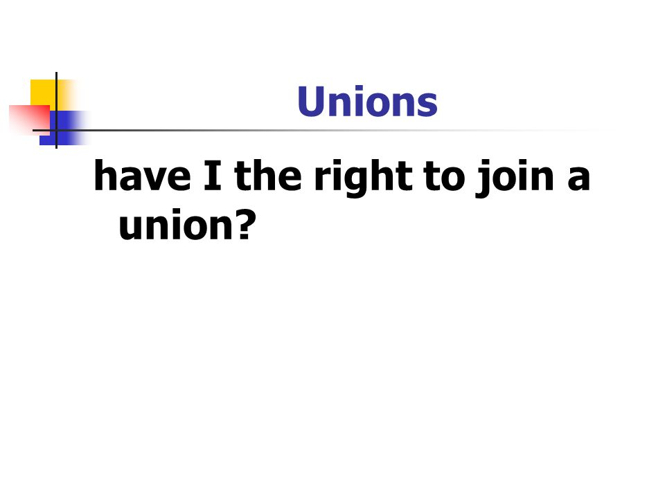 Unions have I the right to join a union