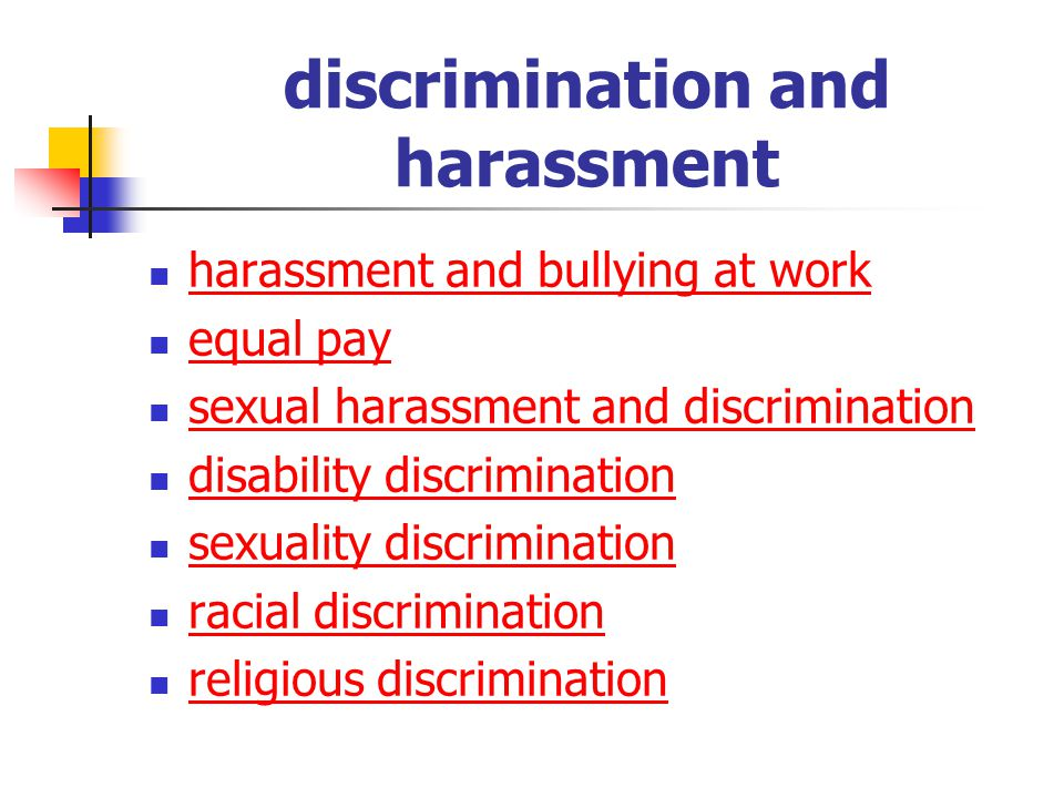 discrimination and harassment harassment and bullying at work equal pay sexual harassment and discrimination disability discrimination sexuality discrimination racial discrimination religious discrimination