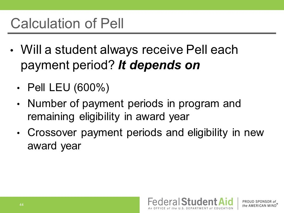 Calculation of Pell Will a student always receive Pell each payment period.