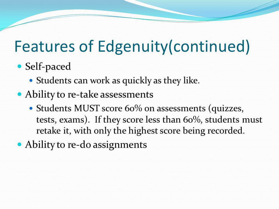 Features of Edgenuity When students take notes, they have the ability to pause the lecture, rewind the lecture, and re-watch the lecture to ensure they have all the material in their notes.