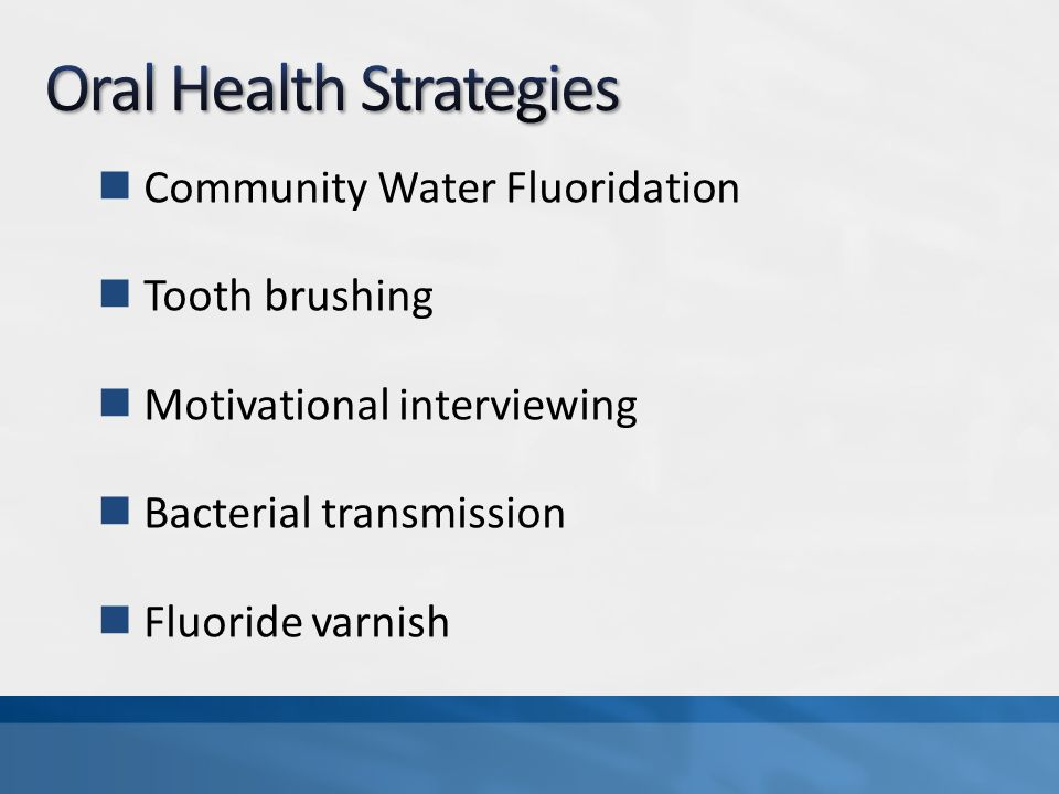 Community Water Fluoridation Tooth brushing Motivational interviewing Bacterial transmission Fluoride varnish
