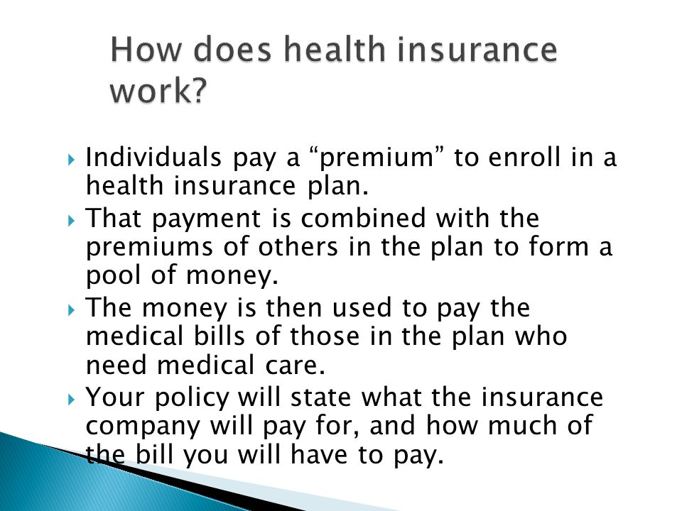  Individuals pay a premium to enroll in a health insurance plan.
