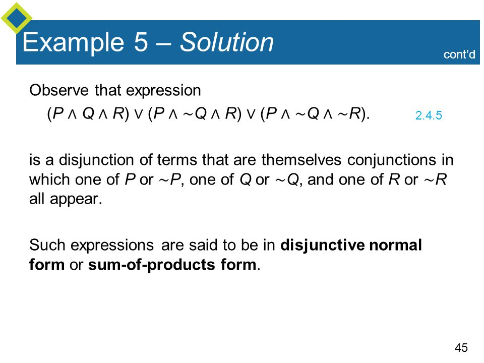 45 Observe that expression (P ∧ Q ∧ R) ∨ (P ∧ ∼ Q ∧ R) ∨ (P ∧ ∼ Q ∧ ∼ R).