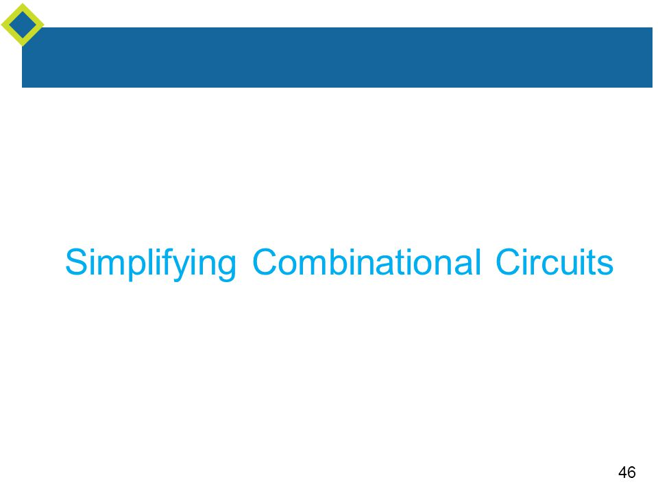 46 Simplifying Combinational Circuits