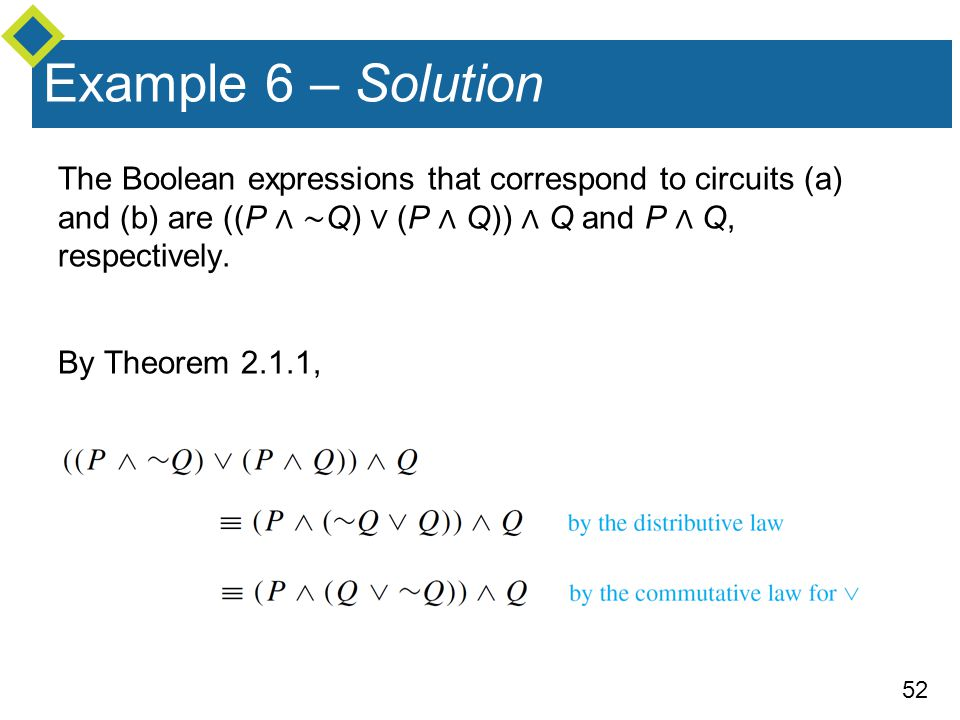 52 The Boolean expressions that correspond to circuits (a) and (b) are ((P ∧ ∼ Q) ∨ (P ∧ Q)) ∧ Q and P ∧ Q, respectively.