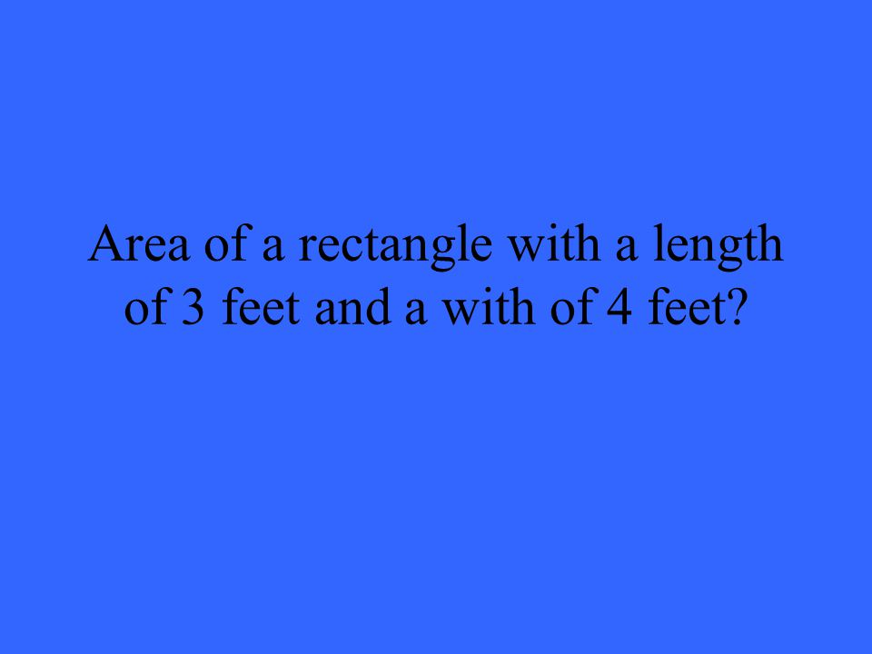Area of a rectangle with a length of 3 feet and a with of 4 feet
