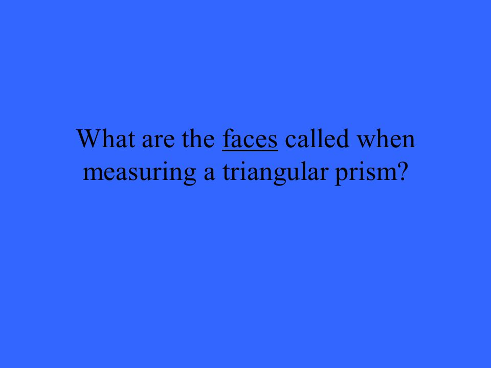 What are the faces called when measuring a triangular prism